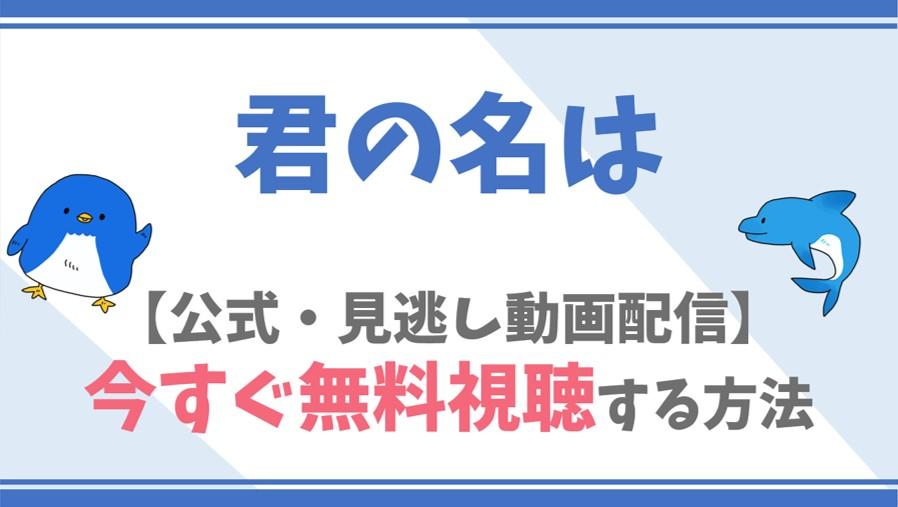 【公式無料動画】君の名はをフル配信を視聴する方法!神木隆之介・上白石萌音らキャスト情報/あらすじも!